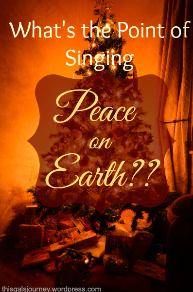 What's the Point of Singing Peace on Earth??